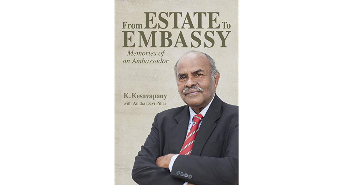 Book cover of 'From Estate to Embassy: Memories of an Ambassador' which captures important moments of the illustrious life of Ambassador K Kesavapany. Photo courtesy: goodsreads